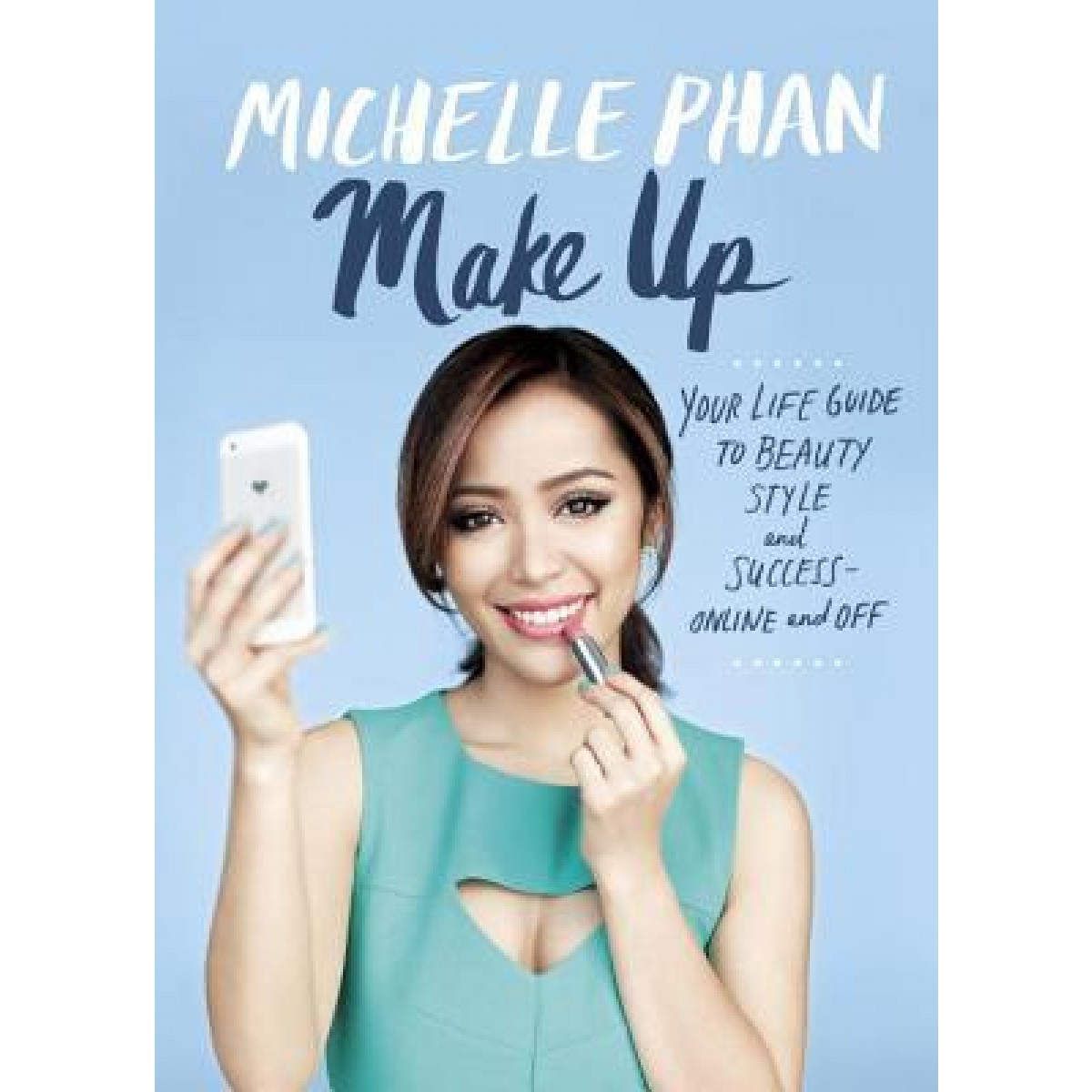 Make Up Your Life!: Your Guide To Beauty, Fashion