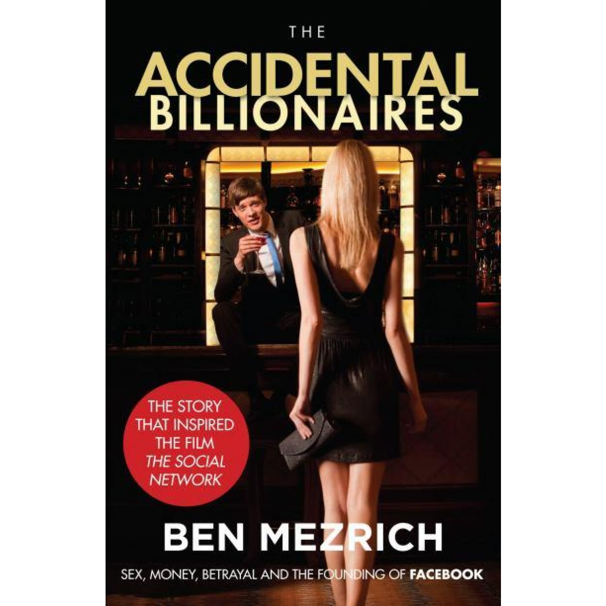 The Accidental Billionaires: Sex, Money, Betrayal and the