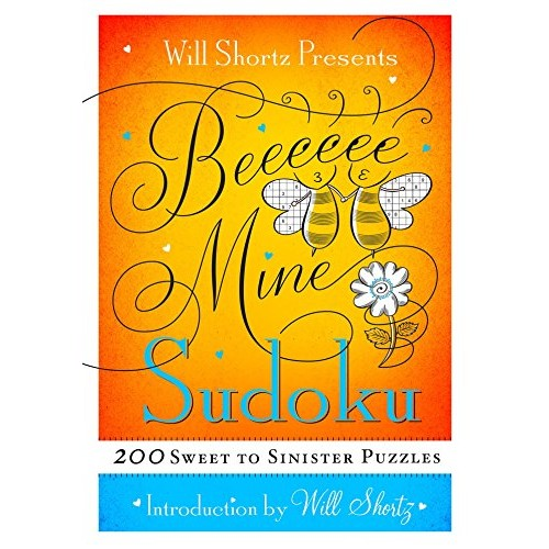 Will Shortz Presents Be Mine Sudoku: 200 Sweet to Sinister Puzzles