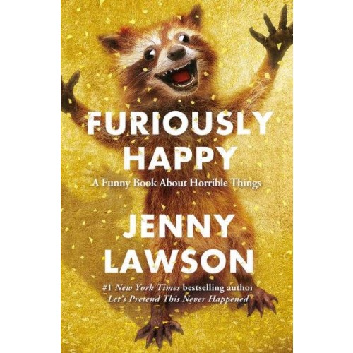 Furiously Happy: A Funny Book About Horrible Things (International Edition)