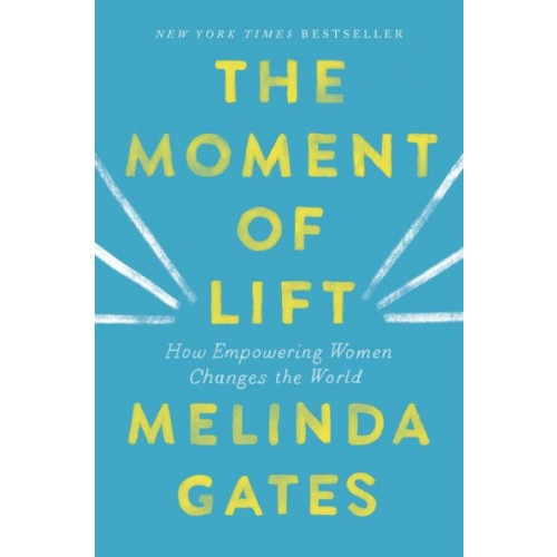 The Moment of Lift: How Empowering Women Changes the World (International Edition)