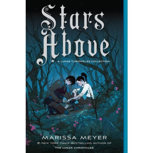 Stars Above: A Lunar Chronicles Collection (The Lunar Chronicles #0.5, 0.6, 3.1, 4.5) (Reissue)