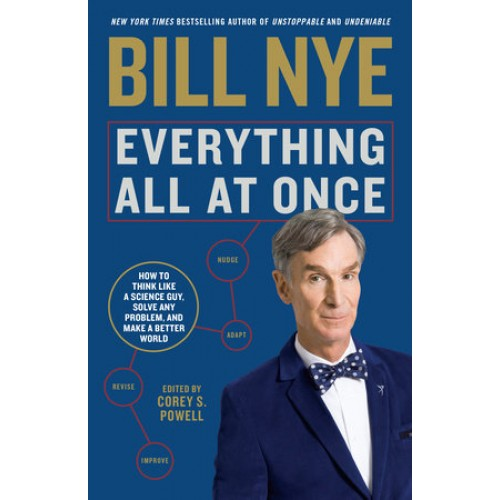 Everything All at Once: How to Think Like a Science Guy, Solve Any Problem, and Make a Better World