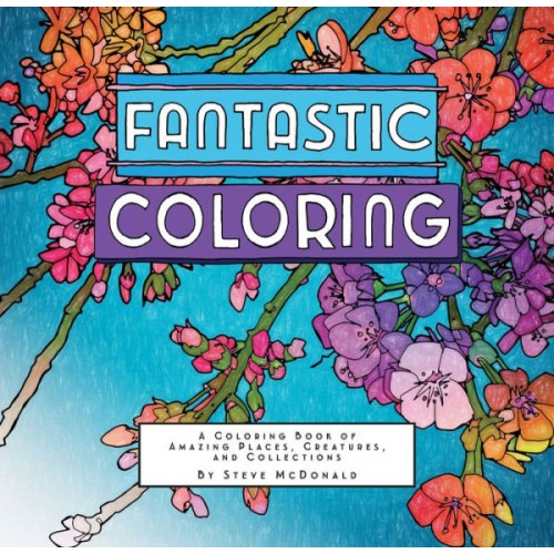Fantastic Coloring: A Coloring Book of Amazing Places, Creatures, and Collections