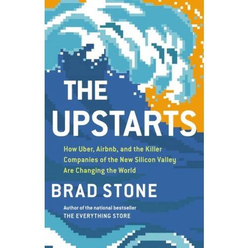 The Upstarts: How Uber, Airbnb, and the Killer Companies of the New Silicon Valley Are Changing the World (International Edition)