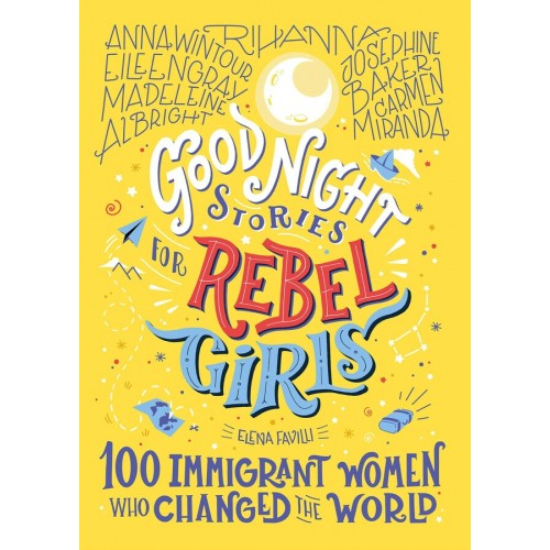 Good Night Stories for Rebel Girls: 100 Immigrant Women Who Changed the World (Good Night Stories for Rebel Girls #3)