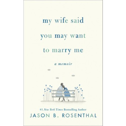 My Wife Said You May Want to Marry Me: A Memoir (International Edition)
