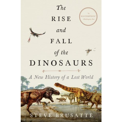 The Rise and Fall of the Dinosaurs: A New History of a Lost World (International Edition)