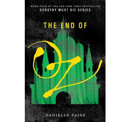 The End of Oz (Dorothy Must Die #4) (International Edition)