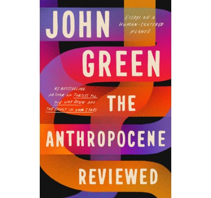 The Anthropocene Reviewed: Essays on a Human-Centered Planet (Export Edition)