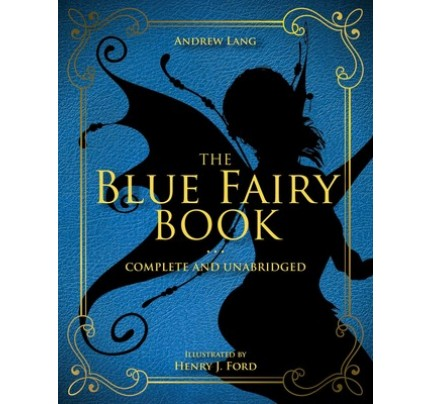 The Blue Fairy Book: Complete and Unabridged (Coloured Fairy Books #1)